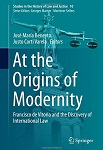 At the Origins of Modernity: Francisco de Vitoria and the Discovery of International Law